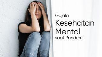 Efek Pandemi dan Gejala Masalah Kesehatan Mental yang Terjadi